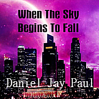 Daniel Jay Paul | When the Sky Begins to Fall