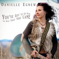 Danielle Egnew | You've Got to Go Back the Way That You Came
