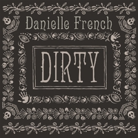 Danielle French | Dirty