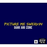 Dank & Zone | Picture Me Swervin'