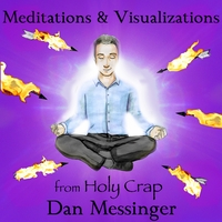 Dan Messinger | Meditations & Visualizations from Holy Crap
