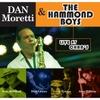 """Dan Moretti: Dan Moretti & the Hammond Boys """"Live At Chan"""