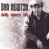 Dan Newton: Daddy Squeeze Solo