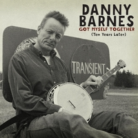 Danny Barnes | Got Myself Together (Ten Years Later)