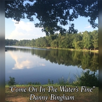 Danny Bingham | Come on in the Water's Fine
