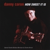 DANNY CARON: How Sweet It Is