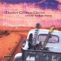 Danny Cowan Group | Drivin' Back to Texas