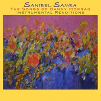Danny Morgan with Various Artists | Sanibel Samba - The Songs of Danny Morgan