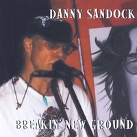 Danny Sandock | Breakin' New Ground