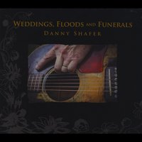 Danny Shafer | Weddings, Floods and Funerals