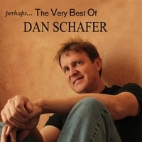 Dan Schafer | Perhaps..the Very Best of Dan Schafer