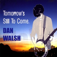 Dan Walsh | Tomorrow's Still To Come