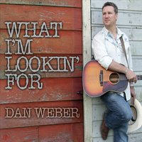 Dan Weber | What I'm Lookin' For