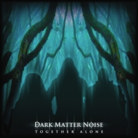 Dark Matter Noise | Together Alone
