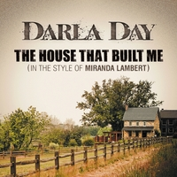 Darla Day | The House That Built Me (In the Style of Miranda