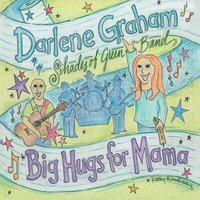 Darlene Graham & Shades of Green Band | Big Hugs for Mama