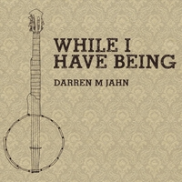 Darren M. Jahn | While I Have Being