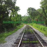 Darryl Jackson | Southbound Train to Reason