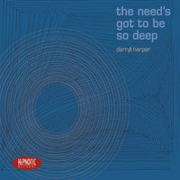 Darryl Harper | The Need's Got to Be so Deep