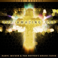Daryl Wicker & the Potter's House Choir | Our Amazing God (Live Worship)