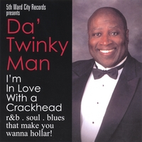 Da' Twinky Man | Im N Love With A Crackhead