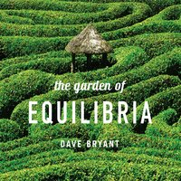 Dave Bryant | The Garden of Equilibria