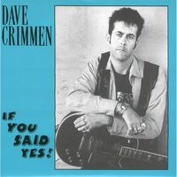 Dave Crimmen | If You Said Yes