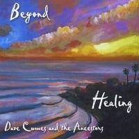 Dave Cumes & The Ancestors | Beyond Healing