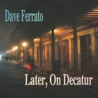 Dave Ferrato | Later, On Decatur
