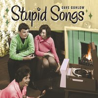 Dave Guhlow | Stupid Songs
