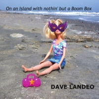 Dave Landeo | On an Island With Nothin' But A Boom Box
