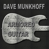 Dave Munkhoff | Armored Guitar