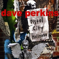 DAVE PERKINS: Pistol City Holiness