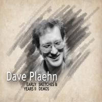 Dave Plaehn | Early Years II: Sketches & Demos