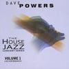 Dave Powers: The House Jazz Concert Series, Vol. 1