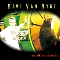 Dave Van Dyke | Out of the Salt Mine