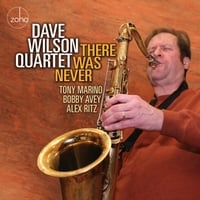 Dave Wilson Quartet | There Was Never