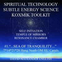 "David Alexander English | Spiritual Technology Subtle Energy Science Koxmik Toolkit: #12. ""Sea of Tranquility"" 7*14*21*28 Hung Neath Om Hu, Canals"