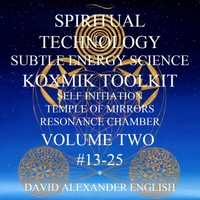 David Alexander English | Spiritual Technology Subtle Energy Science Koxmik Toolkit Volume Two Self Initiation Temple of Mirrors Resonance Chamber