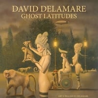 David Delamare: Ghost Latitudes