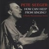 DAVID DUNAWAY: Pete Seeger: How Can I Keep From Singing?