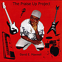 David E. Maxwell | The Praise Up Project