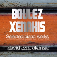 David Ezra Okonsar | P. Boulez and I. Xenakis, Selected Piano Works