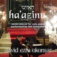 David Ezra Okonsar | Haazinu (Listen!), The Song of Moses: Seven Pieces for the Solo Piano