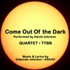 David Johnson: Come Out of the Dark-Quartet