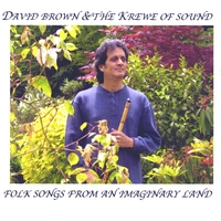 David Brown & the Krewe of Sound | Folksongs From An Imaginary Land