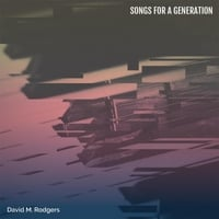 David M. Rodgers | Songs for a Generation