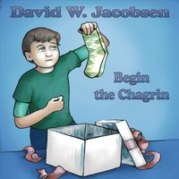 David W. Jacobsen | Begin the Chagrin