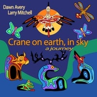 Dawn Avery & Larry Mitchell | Crane on Earth, In Sky: A Journey
