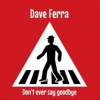 Dave Ferra | Don't Ever Say Goodbye